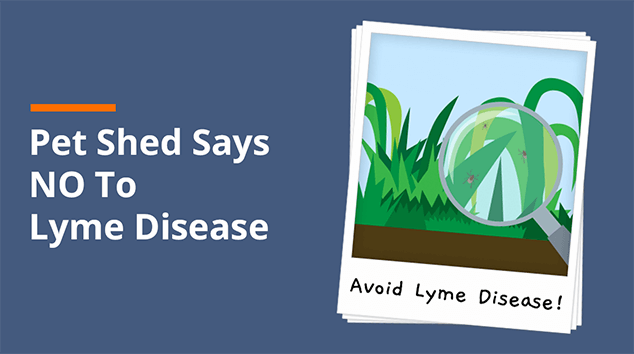 Pet Shed Says NO To Lyme Disease